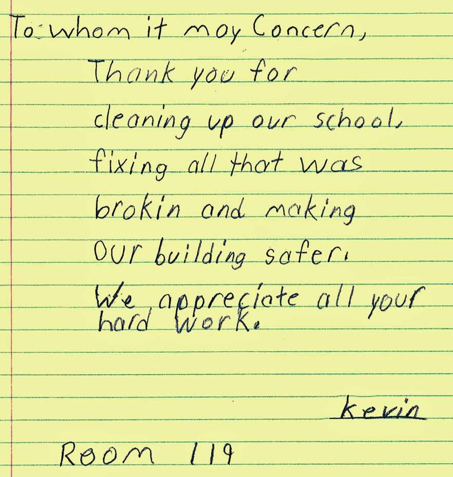 Child's letter: To whom it may concern, Thank you for cleaning up our school, fixing all that was broken and making our building safer. We appreciate all your hard work. - Kevin
